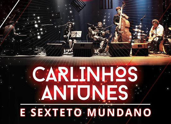 Show Carlinhos Antunes e Sexteto Mundano